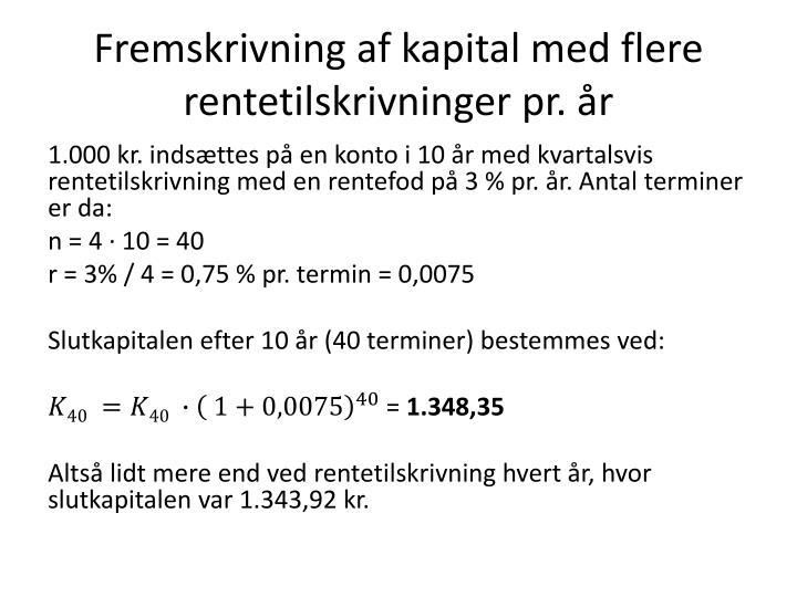 Fremskrivning af kapital med flere rentetilskrivninger pr. år