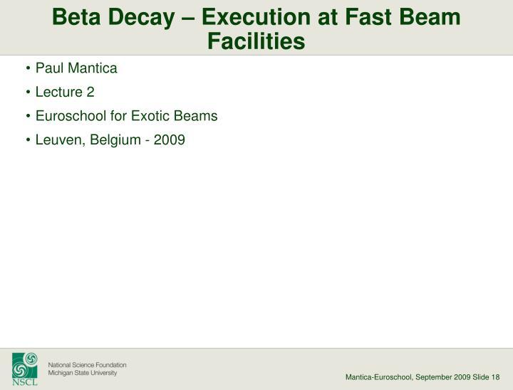 Beta Decay – Execution at Fast Beam Facilities