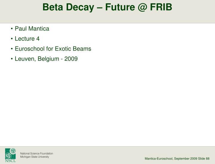 Beta Decay – Future @ FRIB