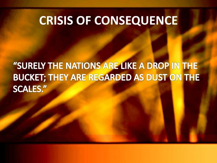 CRISIS OF CONSEQUENCE