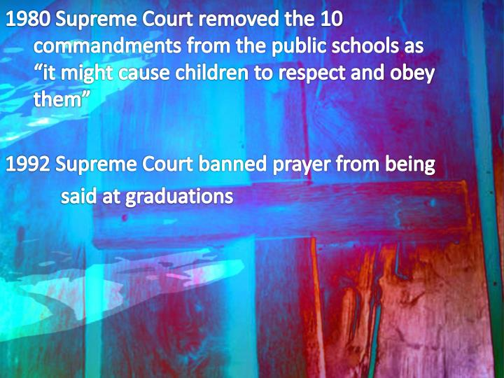"Supreme Court removed the 10 commandments from the public schools as ""it might cause children to respect and obey them"""