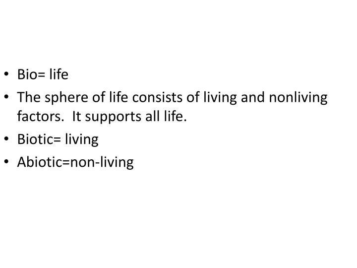 Bio= life