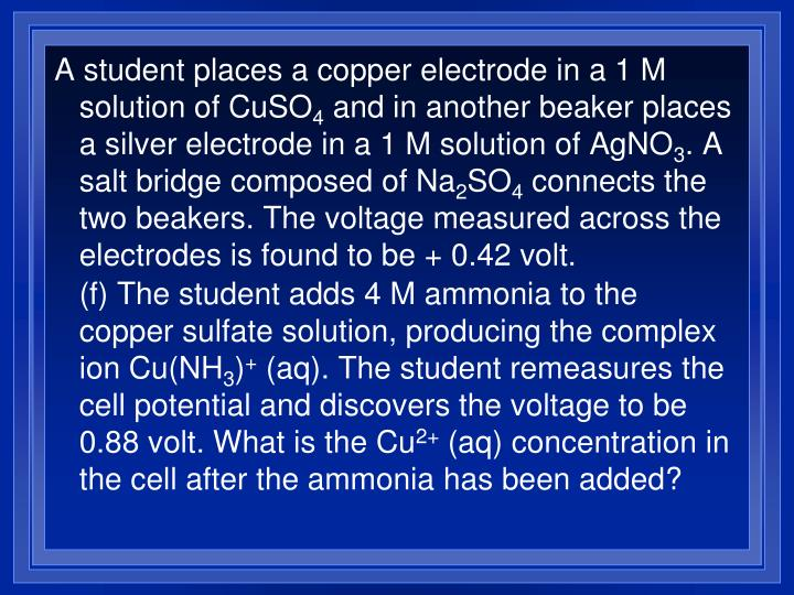 A student places a copper electrode in a 1 M solution of CuSO