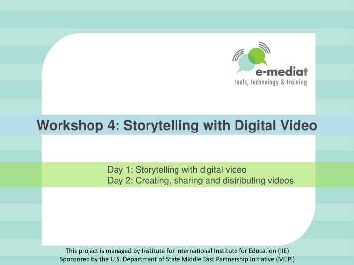 Workshop 4: Storytelling with Digital Video
