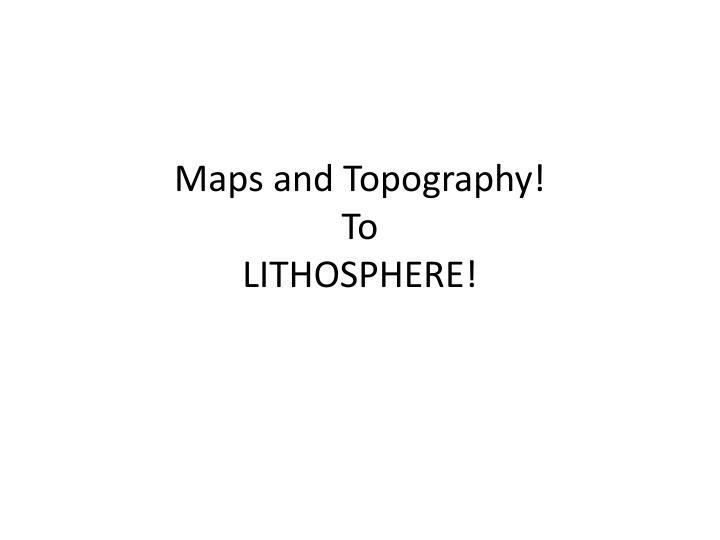 Maps and Topography!