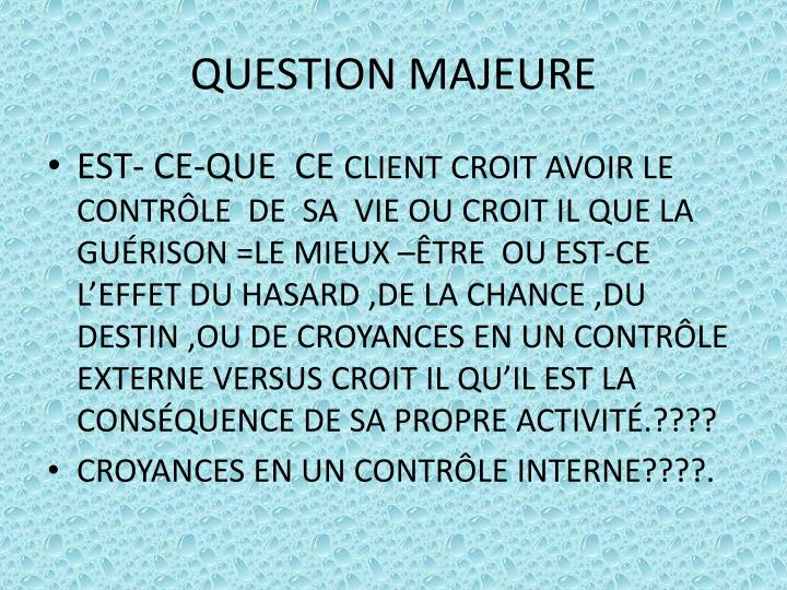 QUESTION MAJEURE