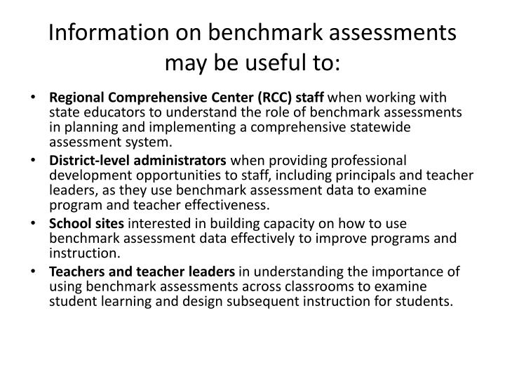 Information on benchmark assessments may be useful to: