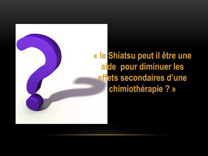 le Shiatsu peut il tre une aide  pour diminuer les effets secondaires dune chimiothrapie?