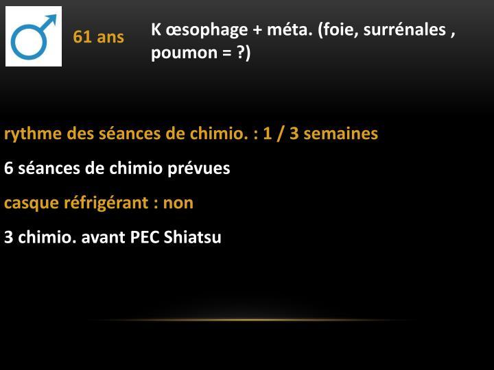 K sophage + mta. (foie, surrnales , poumon = ?)