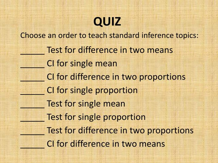 Choose an order to teach standard inference topics:
