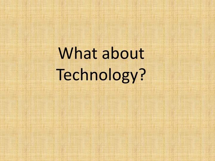 What about Technology?
