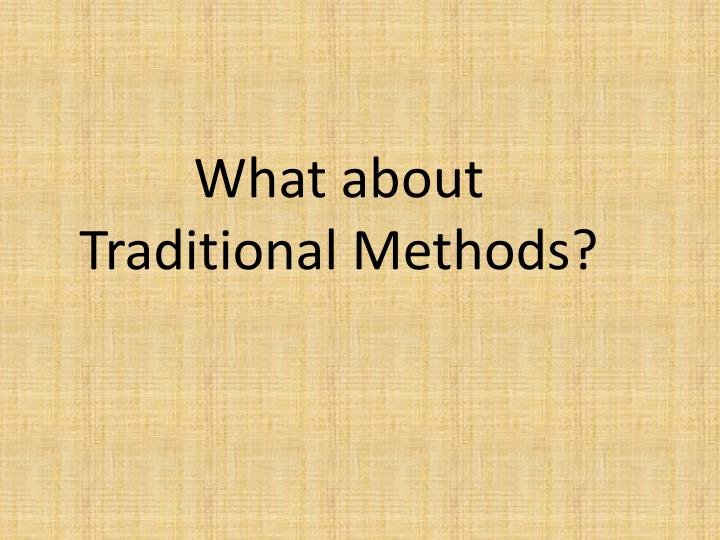 What about Traditional Methods?