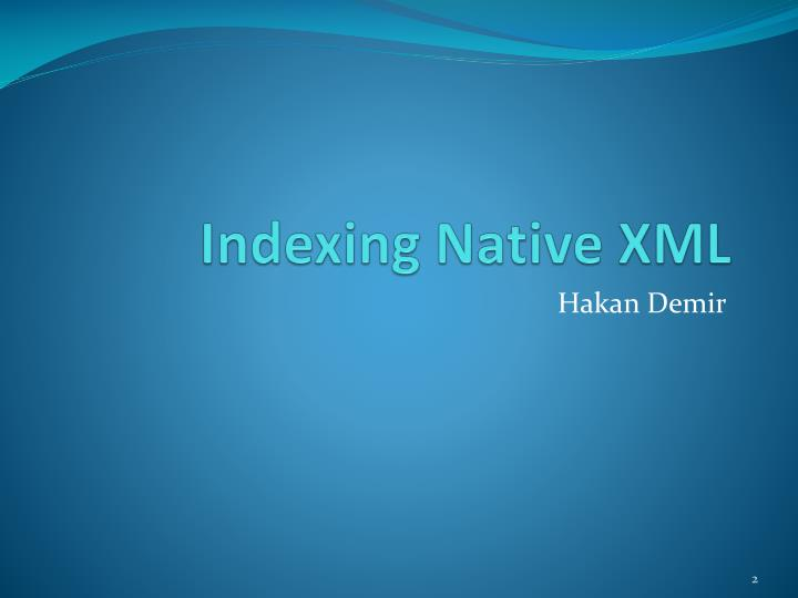 Indexing Native XML