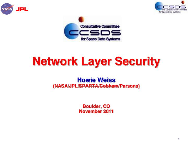 network layer security howie weiss nasa jpl sparta cobham parsons boulder co november 2011