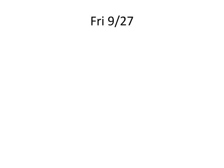 Fri 9/27