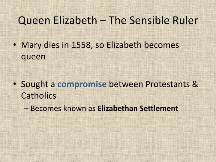 Queen Elizabeth – The Sensible Ruler