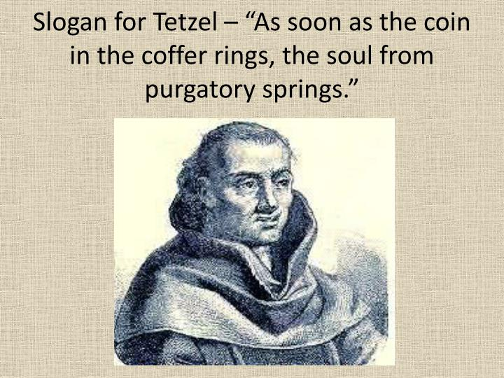 "Slogan for Tetzel – ""As soon as the coin in the coffer rings, the soul from purgatory springs."""