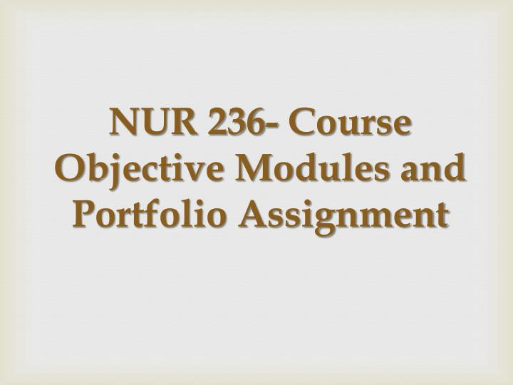 NUR 236- Course Objective Modules and Portfolio Assignment
