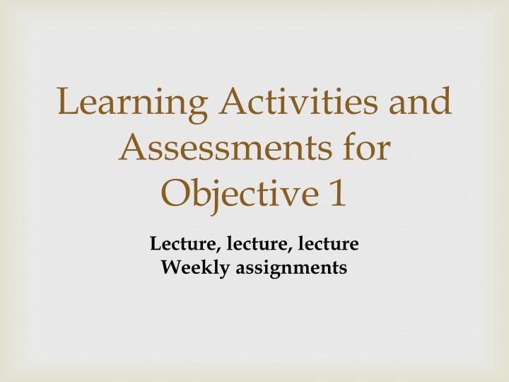Learning Activities and Assessments for Objective 1