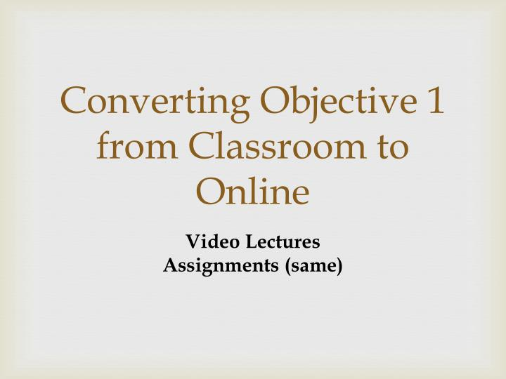 Converting Objective 1 from Classroom to Online