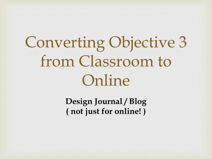 Converting Objective 3 from Classroom to Online
