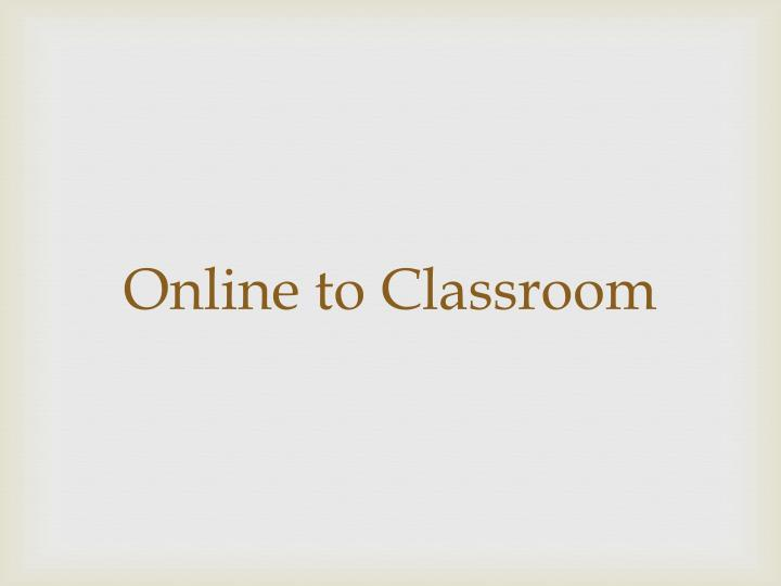 Online to Classroom