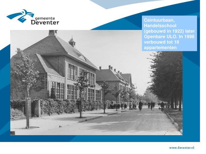 Ceintuurbaan, Handelsschool (gebouwd in 1922) later Openbare ULO. In 1998 verbouwd tot 18 appartementen