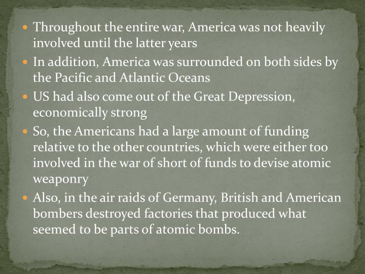 Throughout the entire war, America was not heavily involved until the latter years