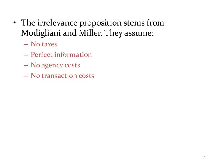 The irrelevance proposition stems from Modigliani and Miller. They assume: