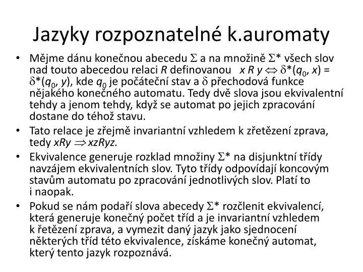 Jazyky rozpoznatelné k.auromaty