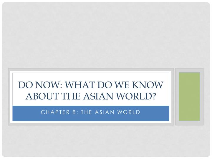 Do now what do we know about the asian world