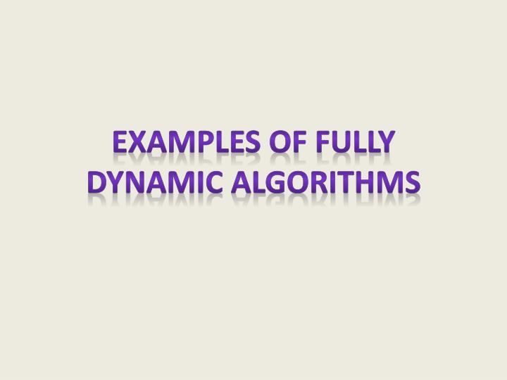 Examples of fully dynamic algorithms