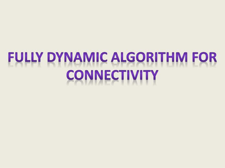 Fully dynamic algorithm for connectivity