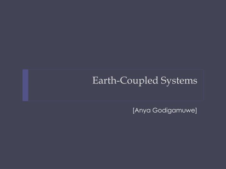 Earth-Coupled Systems