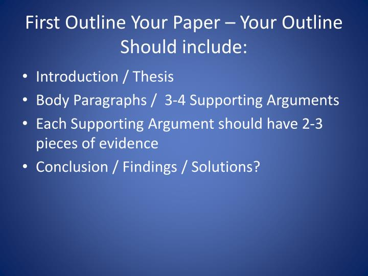 First outline your paper your outline should include