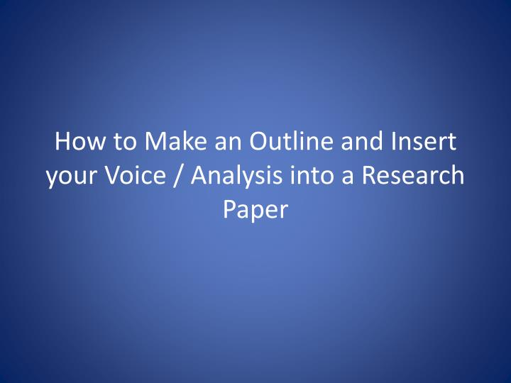 How to make an outline and insert your voice analysis into a research paper
