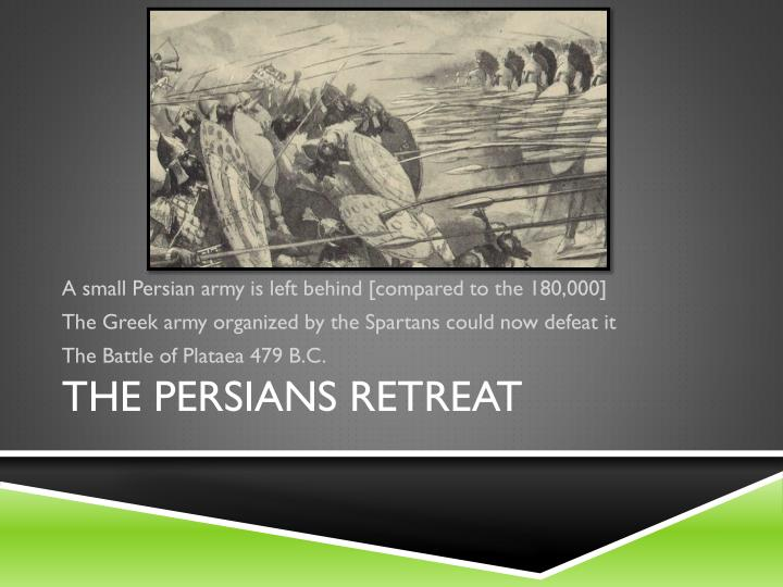 A small Persian army is left behind [compared to the 180,000]
