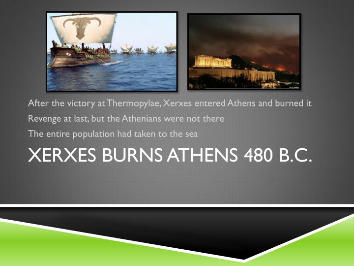 After the victory at Thermopylae, Xerxes entered Athens and burned it