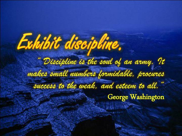 Exhibit discipline.