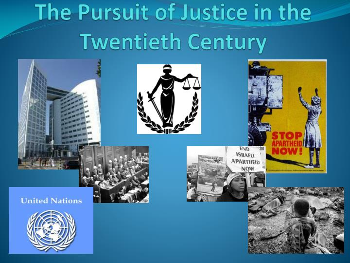 the pursuit of justice in the twentieth century