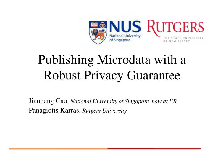 Publishing microdata with a robust privacy guarantee