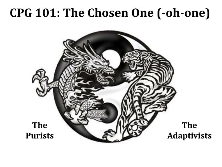 CPG 101: The Chosen One (-oh-one)