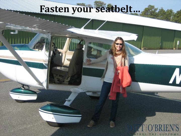 Fasten your seatbelt…