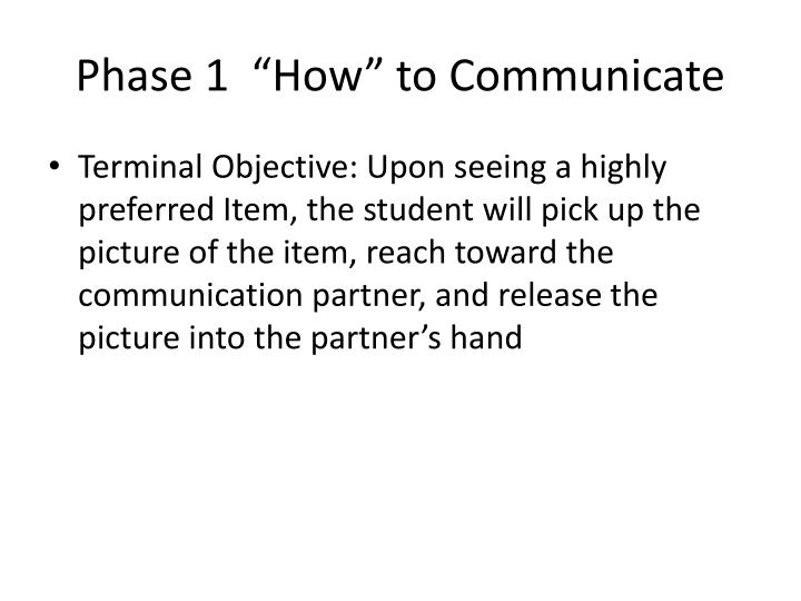 "Phase 1  ""How"" to Communicate"
