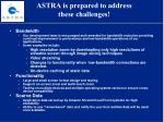 astra is prepared to address these challenges