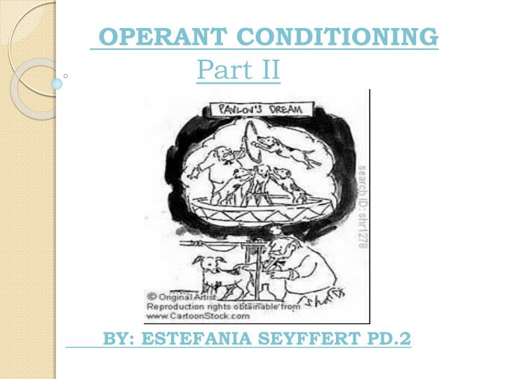 Operant conditioning part ii by estefania seyffert pd 2