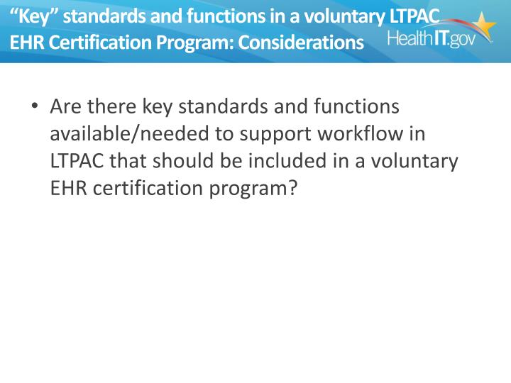 """Key"" standards and functions in a voluntary LTPAC EHR Certification Program: Considerations"