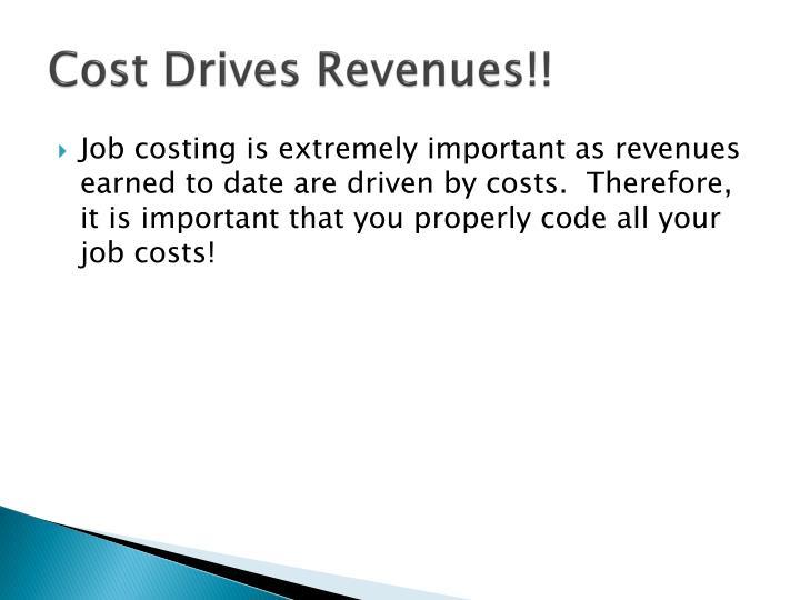 Cost Drives Revenues!!