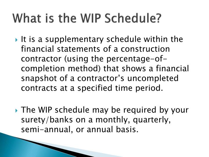 What is the WIP Schedule?
