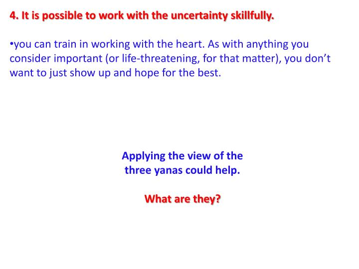 4. It is possible to work with the uncertainty skillfully.